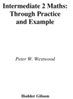 Image for Intermediate 2 maths through practice and example: a complete course of worked examples and exercises for Intermediate 2 mathematics