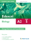 Image for Edexcel A2 biology.: (Energy, exercise and coordination) : Unit 5,