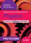 Image for Edexcel international GCSE physics: Edexcel certificate in physics. (Practice book)