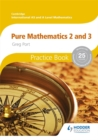Image for Cambridge international A/AS mathematicsPure mathematics 2 and 3,: Practice book