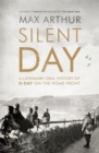 Image for The silent day  : a landmark oral history of D-Day on the home front