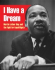 Image for I have a dream  : Martin Luther King and the fight for equal rights