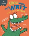 Image for Croc needs to wait  : a book about patience