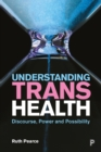 Image for Understanding trans health: discourse, power and possibility