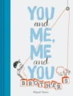 Image for You and me, me and you  : brothers