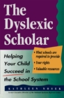 Image for The dyslexic scholar: helping your child succeed in the school system