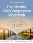 Image for The mindful self-compassion workbook: a proven way to accept yourself, build inner strength, and thrive