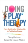 Image for Doing play therapy: from building the relationship to facilitating change