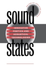 Image for Sound States: Innovative Poetics and Acoustical Technologies