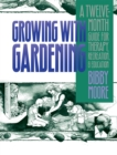 Image for Growing with Gardening: A Twelve-month Guide for Therapy, Recreation, and Education
