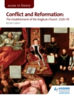 Image for Conflict and reformation: the establishment of the Anglican Church 1529-70