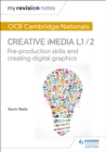 Image for Creative iMediaL1/2,: Pre-production skills : L1/2 : My Revision Notes: OCR Nationals in Creative iMedia L 1 / 2