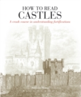 Image for How to read castles  : a crash course in understanding fortifications