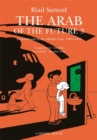 Image for The Arab of the futureVolume 3,: A childhood in the Middle East, 1985-1987 - a graphic memoir