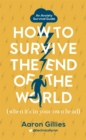 Image for How to survive the end of the world (when it's in your own head)  : an anxiety survival guide