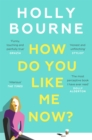 Image for How Do You Like Me Now? : The book everyone's reading this summer
