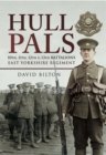 Image for Hull pals: 10th, 11th, 12th & 13th Battalions East Yorkshire Regiment : a history of 92 Infantry Brigade 31st Division