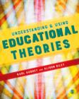 Image for Understanding & using educational theories