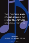 Image for The origins and foundations of music education  : international perspectives