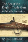 Image for The art of the English trade gun in North America