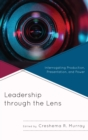 Image for Leadership through the lens: interrogating production, presentation, and power