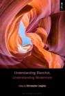 Image for Understanding Blanchot, understanding modernism