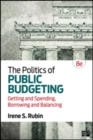 Image for The politics of public budgeting  : getting and spending, borrowing and balancing