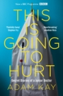 Image for This is going to hurt  : secret diaries of a junior doctor
