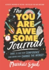 Image for The You Are Awesome Journal : Dare to find your confidence (and maybe even change the world). Activities inspired by the no. 1 bestseller You Are Awesome