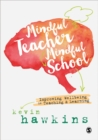 Image for Mindful teacher, mindful school  : improving wellbeing in teaching & learning