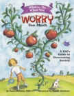 Image for What to Do When You Worry Too Much : A Kid's Guide to Overcoming Anxiety