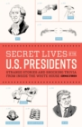 Image for Secret lives of the U.S. presidents  : strange stories and shocking trivia from inside the White House