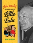 Image for John Stanley  : giving life to Little Lulu