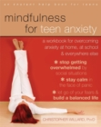 Image for Mindfulness for teen anxiety  : a workbook for overcoming anxiety at home, at school, and everywhere else