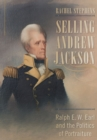 Image for Selling Andrew Jackson: Ralph E.W. Earl and the politics of portraiture