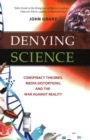 Image for Denying science  : conspiracy theories, media distortions, and the war against reality