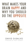 Image for What makes your brain happy and why you should do the opposite