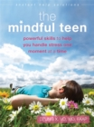 Image for The mindful teen  : powerful skills to help you handle stress one moment at a time