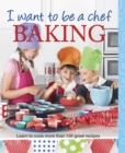 Image for I want to be a chef: Baking :