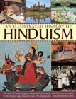 Image for An illustrated history of Hinduism  : the story of Hindu religion, culture and civilization, from the time of Krishna to the modern day, shown in over 170 photographs