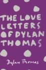 Image for The love letters of Dylan Thomas.