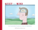 Image for Quiet the mind  : an illustrated guide on how to meditate