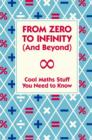 Image for From zero to infinity (and beyond): cool maths stuff you need to know