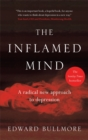 Image for The inflamed mind  : a radical new approach to depression