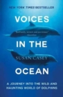 Image for Voices in the ocean  : a journey into the wild and haunting world of dolphins