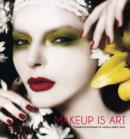 Image for Makeup is art  : professional techniques for creating original looks