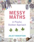 Image for Messy maths  : a playful, outdoor approach for early years