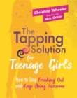 Image for The tapping solution for teenage girls  : how to stop freaking out and keep being awesome