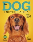 Image for The dog encyclopaedia for kids
