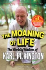 Image for The moaning of life  : the worldly wisdom of Karl Pilkington